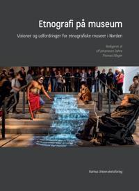 Etnografi Pa Museum: Visioner Og Udfordringer for Etnografiske Museer I Norden