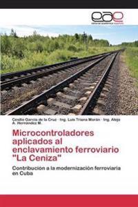 """Microcontroladores Aplicados Al Enclavamiento Ferroviario """"La Ceniza"""""""