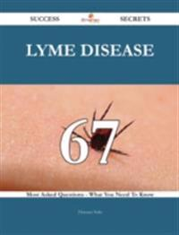 Lyme disease 67 Success Secrets - 67 Most Asked Questions On Lyme disease - What You Need To Know