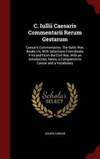 C. Iullii Caesaris Commentarii Rerum Gestarum