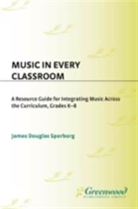 Music in Every Classroom: A Resource Guide for Integrating Music Across the Curriculum, Grades K8