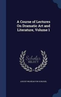 A Course of Lectures on Dramatic Art and Literature; Volume 1
