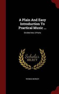 A Plain and Easy Introduction to Practical Music ...