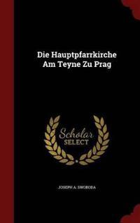 Die Hauptpfarrkirche Am Teyne Zu Prag