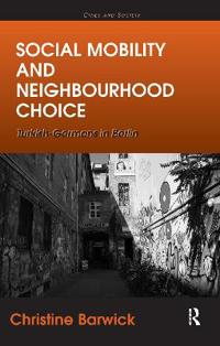 Social Mobility and Neighbourhood Choice: Turkish-Germans in Berlin