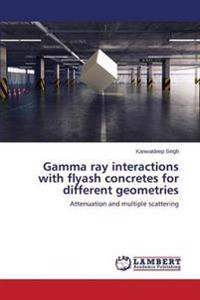 Gamma Ray Interactions with Flyash Concretes for Different Geometries