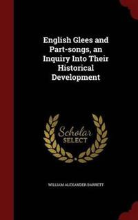 English Glees and Part-Songs, an Inquiry Into Their Historical Development