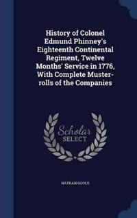 History of Colonel Edmund Phinney's Eighteenth Continental Regiment, Twelve Months' Service in 1776, with Complete Muster-Rolls of the Companies