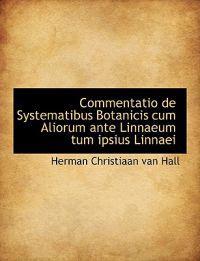 Commentatio de Systematibus Botanicis Cum Aliorum Ante Linnaeum Tum Ipsius Linnaei