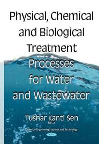 Physical Chemical and Biological Treatment Processes for Water and Wastewater