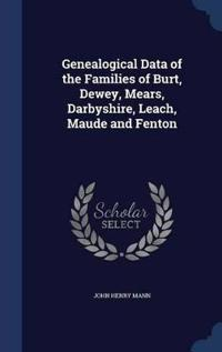Genealogical Data of the Families of Burt, Dewey, Mears, Darbyshire, Leach, Maude and Fenton