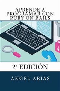Aprende a Programar Con Ruby on Rails: 2a Edicion