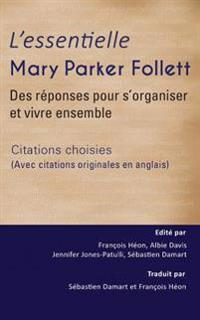 L'Essentielle Mary Parker Follett: Des Reponses Pour S'Organiser Et Vivre Ensemble (Avec Citations Originales En Anglais)