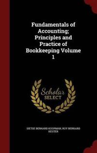 Fundamentals of Accounting; Principles and Practice of Bookkeeping Volume 1