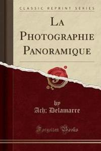 La Photographie Panoramique (Classic Reprint)