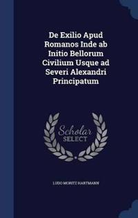 de Exilio Apud Romanos Inde AB Initio Bellorum Civilium Usque Ad Severi Alexandri Principatum