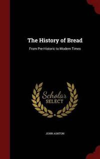 The History of Bread from Pre-Historic to Modern Times