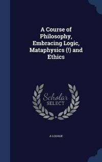 A Course of Philosophy, Embracing Logic, Mataphysics (!) and Ethics