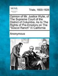 Opinion of Mr. Justice Wylie, of the Supreme Court of the District of Columbia, as to the Rights of Pre-Emptors on the Soscol Ranch in California