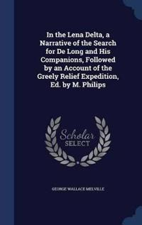 In the Lena Delta, a Narrative of the Search for de Long and His Companions, Followed by an Account of the Greely Relief Expedition, Ed. by M. Philips