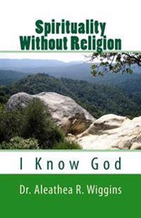 Spirituality Without Religion: I Know God