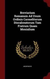 Breviarium Romanum Ad Usum Ordinis Carmelitarum Discalceatorum Tam Fratrum Quam Monialium