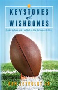 Keystones and Wishbones: Faith, Values and Football in the Delaware Valley