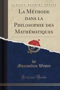 La M'Thode Dans La Philosophie Des Math'matiques (Classic Reprint)