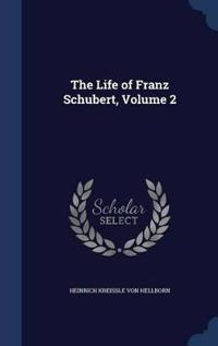 The Life of Franz Schubert, Volume 2