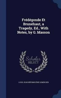 Fredegonde Et Brunehaut, a Tragedy, Ed., with Notes, by G. Masson