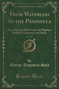 From Waterloo to the Peninsula, Vol. 1 of 2