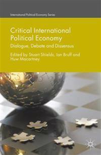 Critical International Political Economy: Dialogue, Debate and Dissensus