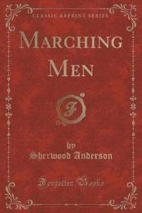 Marching Men (Classic Reprint)