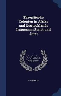 Europaische Colonien in Afrika Und Deutschlands Interessen Sonst Und Jetzt