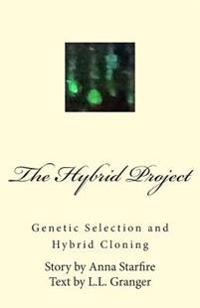 The Hybrid Project: Genetic Selection & Hybrid Cloning