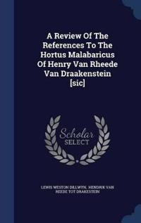 A Review of the References to the Hortus Malabaricus of Henry Van Rheede Van Draakenstein [Sic]