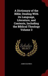 A Dictionary of the Bible; Dealing with Its Language, Literature, and Contents, Including the Biblical Theology; Volume 3