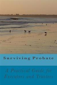 Surviving Probate: A Practical Guide for Executors and Trustees