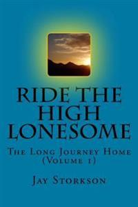 Ride the High Lonesome (Volume One): The Long Journey Home