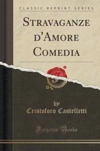 Stravaganze D'Amore Comedia (Classic Reprint)
