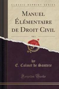 Manuel  l mentaire de Droit Civil, Vol. 1 (Classic Reprint)