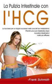 La Pulizia Intestinale Con l'Hcg: La Tua Base Per Un Doppio Successo Nella Cura del Tuo Metabolismo. Perché Una Cura Metabolica Dopo La Pulizia Intest