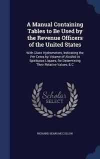 A Manual Containing Tables to Be Used by the Revenue Officers of the United States