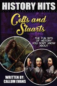 The Fun Bits of History You Don't Know about Celts and Stuarts: Illustrated Fun Learning for Kids