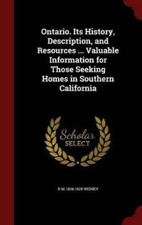 Ontario. Its History, Description, and Resources ... Valuable Information for Those Seeking Homes in Southern California