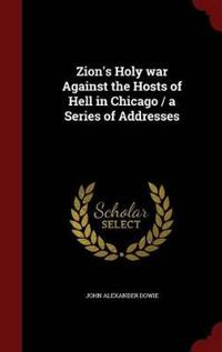 Zion's Holy War Against the Hosts of Hell in Chicago / A Series of Addresses