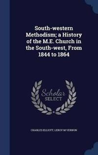 South-Western Methodism; A History of the M.E. Church in the South-West, from 1844 to 1864