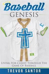 Baseball Genesis: Living for Christ Through the Game of Baseball