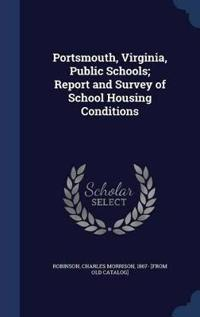 Portsmouth, Virginia, Public Schools; Report and Survey of School Housing Conditions
