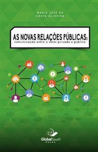 As Novas Relações Públicas: Communicação Entre O Setor Privado E Público
